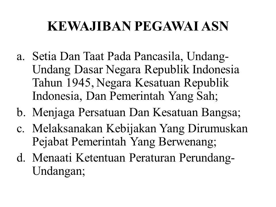 KEWAJIBAN PEGAWAI ASN a.Setia Dan Taat Pada Pancasila, Undang- Undang Dasar Negara Republik Indonesia Tahun 1945, Negara Kesatuan Republik Indonesia,