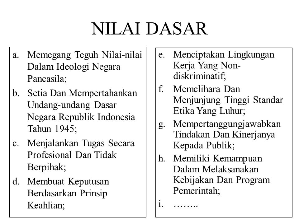 NILAI DASAR a.Memegang Teguh Nilai-nilai Dalam Ideologi Negara Pancasila; b.Setia Dan Mempertahankan Undang-undang Dasar Negara Republik Indonesia Tah