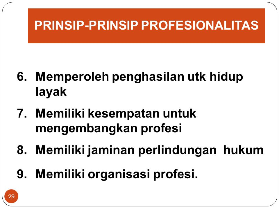 PRINSIP-PRINSIP PROFESIONALITAS 28 1.Memiliki bakat, minat, panggilan jiwa, dan idealisme 2.