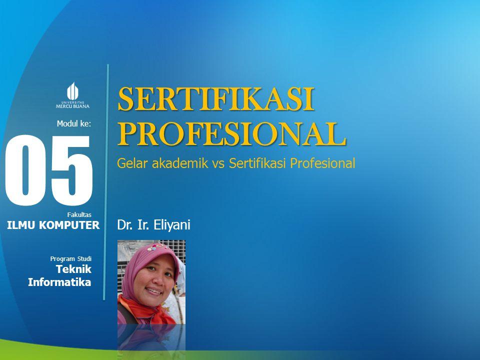 Modul ke: Fakultas Program Studi SERTIFIKASI PROFESIONAL Gelar akademik vs Sertifikasi Profesional Dr.