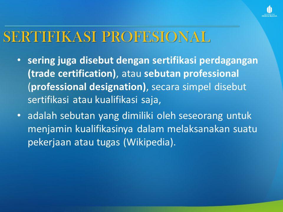 SERTIFIKASI PROFESIONAL sering juga disebut dengan sertifikasi perdagangan (trade certification), atau sebutan professional (professional designation), secara simpel disebut sertifikasi atau kualifikasi saja, adalah sebutan yang dimiliki oleh seseorang untuk menjamin kualifikasinya dalam melaksanakan suatu pekerjaan atau tugas (Wikipedia).