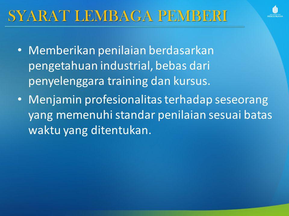 SYARAT LEMBAGA PEMBERI Memberikan penilaian berdasarkan pengetahuan industrial, bebas dari penyelenggara training dan kursus.