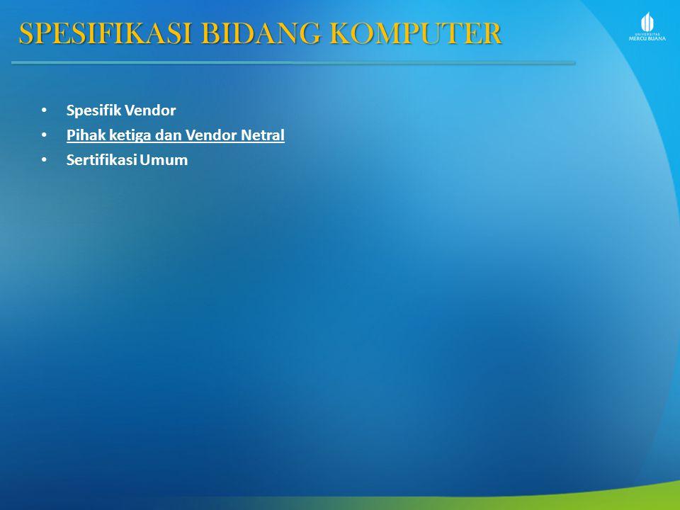 SPESIFIKASI BIDANG KOMPUTER Spesifik Vendor Pihak ketiga dan Vendor Netral Sertifikasi Umum
