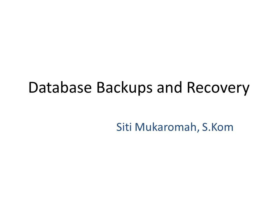 Database Backups and Recovery Siti Mukaromah, S.Kom