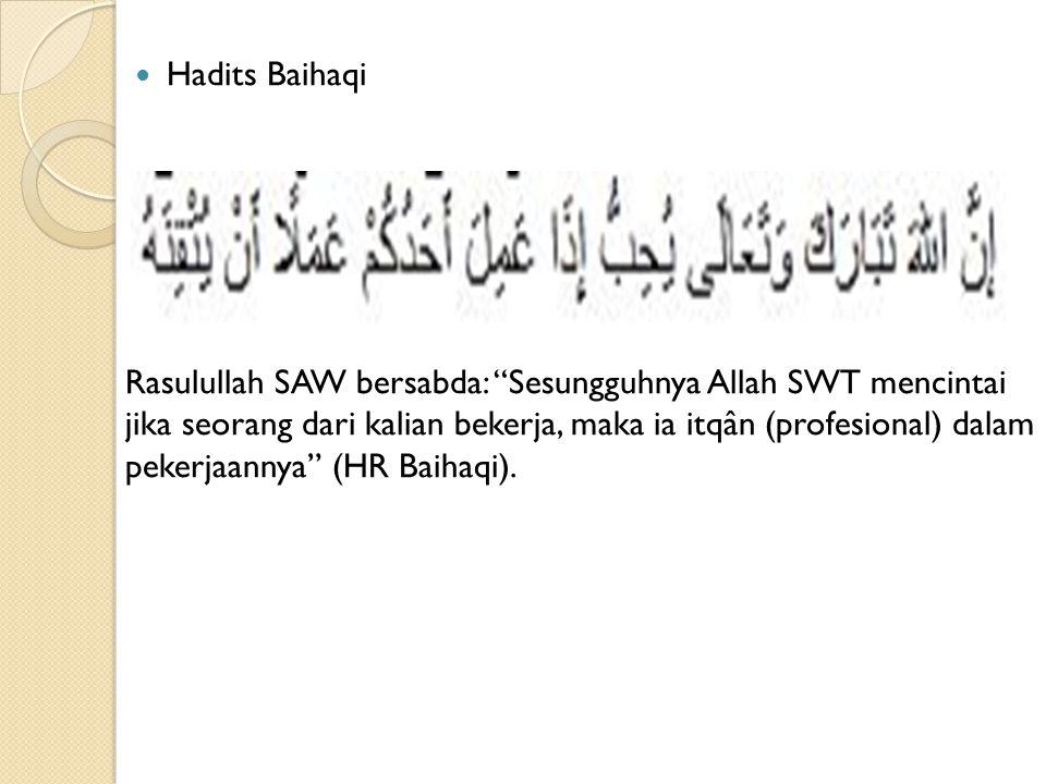 Hadits Bukhari Rasulullah SAW bersabda : Jika sebuah urusan diberikan kepada yang bukan ahlinya, maka tunggulah saat kehancurannya (HR Bukhari).
