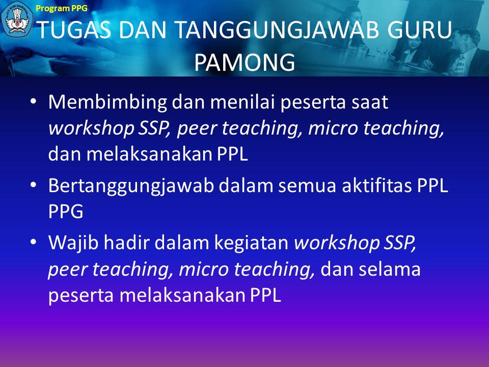 Program PPG TUGAS DAN TANGGUNGJAWAB GURU PAMONG Membimbing dan menilai peserta saat workshop SSP, peer teaching, micro teaching, dan melaksanakan PPL