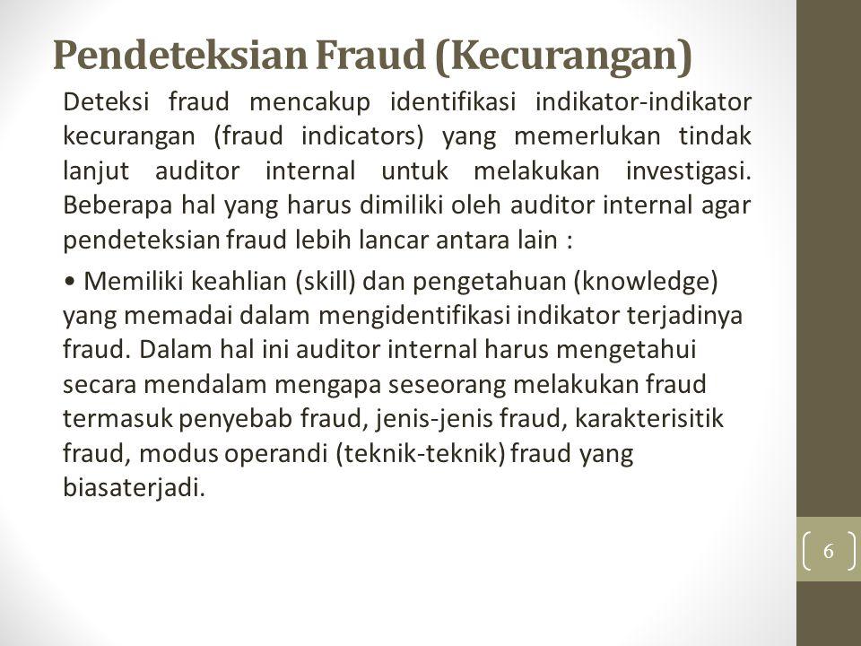 Pendeteksian Fraud (Kecurangan) Deteksi fraud mencakup identifikasi indikator-indikator kecurangan (fraud indicators) yang memerlukan tindak lanjut au