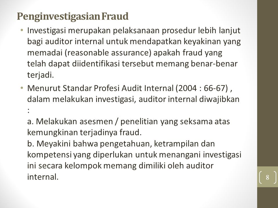 Penginvestigasian Fraud Investigasi merupakan pelaksanaan prosedur lebih lanjut bagi auditor internal untuk mendapatkan keyakinan yang memadai (reason