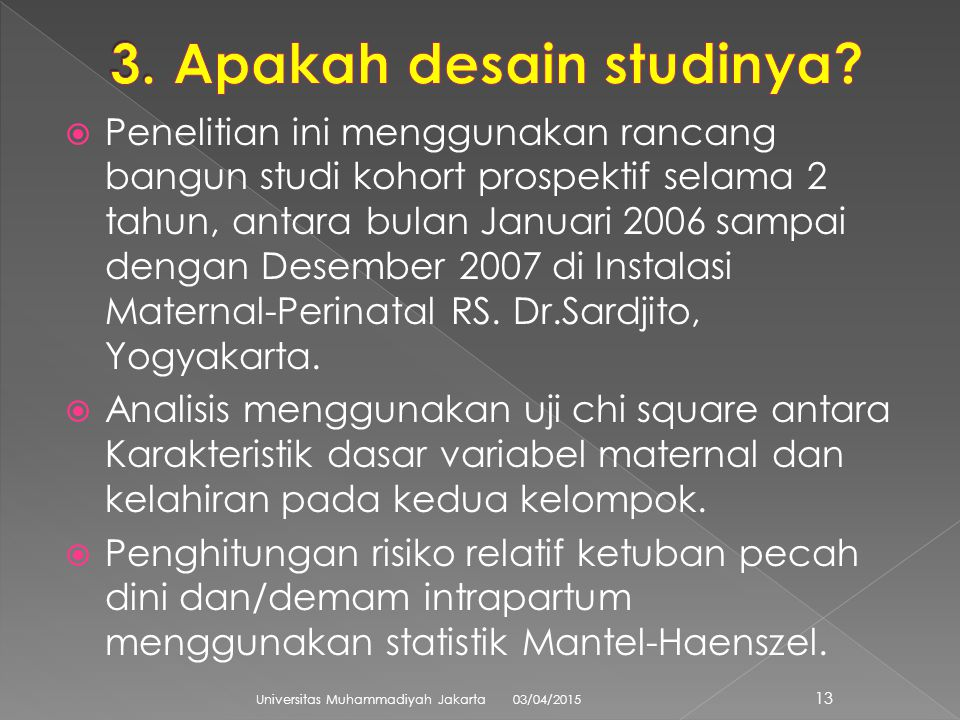  Penelitian ini menggunakan rancang bangun studi kohort prospektif selama 2 tahun, antara bulan Januari 2006 sampai dengan Desember 2007 di Instalasi Maternal-Perinatal RS.
