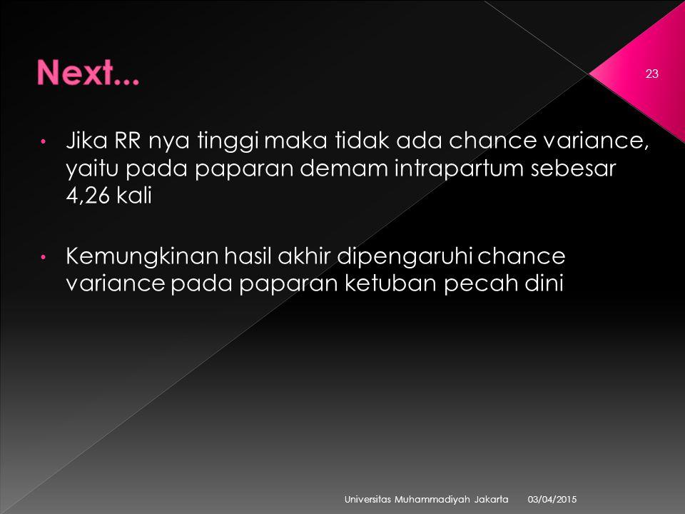 Jika RR nya tinggi maka tidak ada chance variance, yaitu pada paparan demam intrapartum sebesar 4,26 kali Kemungkinan hasil akhir dipengaruhi chance variance pada paparan ketuban pecah dini 03/04/2015 Universitas Muhammadiyah Jakarta 23