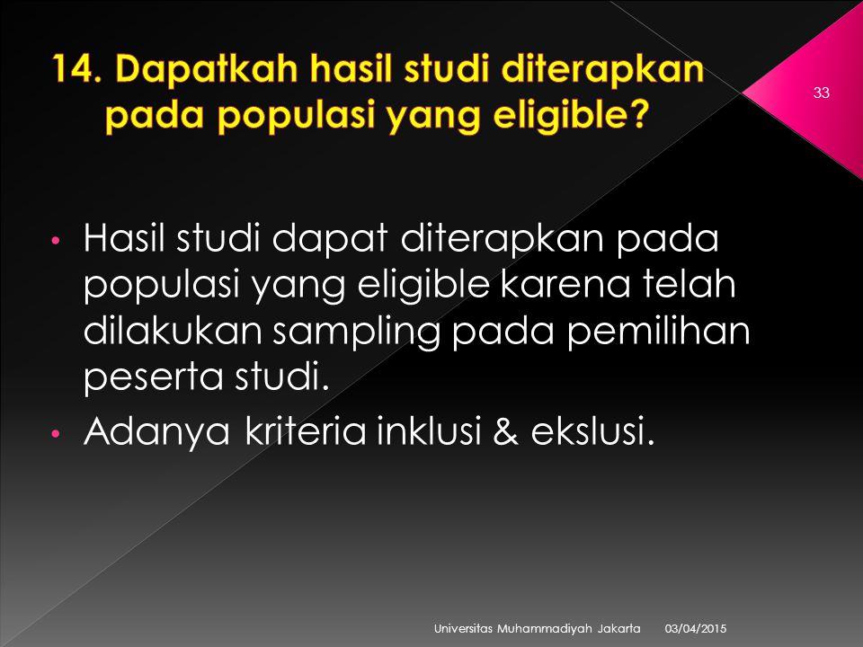 03/04/2015 Universitas Muhammadiyah Jakarta 33 Hasil studi dapat diterapkan pada populasi yang eligible karena telah dilakukan sampling pada pemilihan peserta studi.