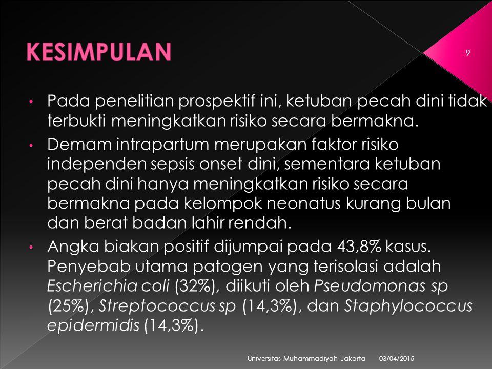 03/04/2015 Universitas Muhammadiyah Jakarta 9 Pada penelitian prospektif ini, ketuban pecah dini tidak terbukti meningkatkan risiko secara bermakna.