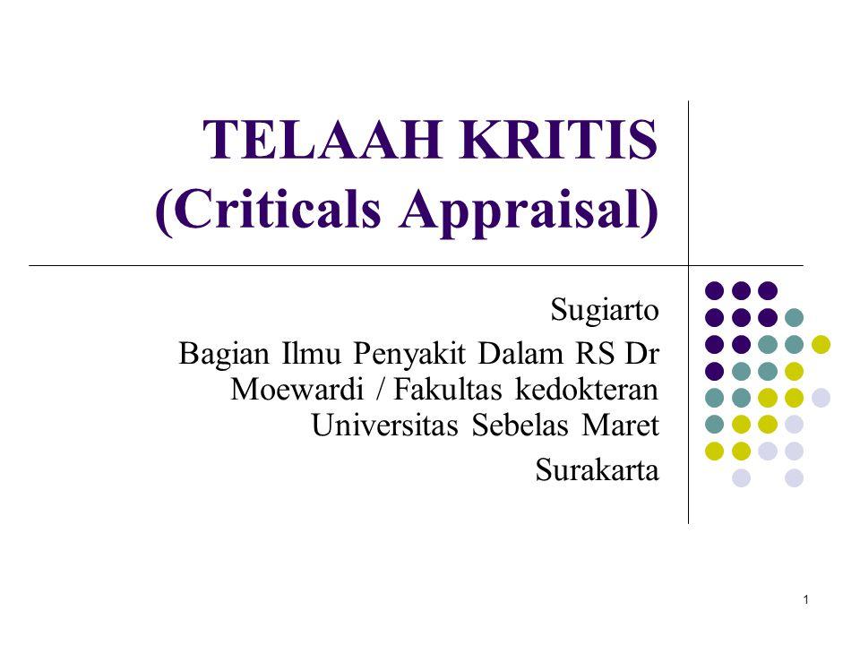 1 TELAAH KRITIS (Criticals Appraisal) Sugiarto Bagian Ilmu Penyakit Dalam RS Dr Moewardi / Fakultas kedokteran Universitas Sebelas Maret Surakarta
