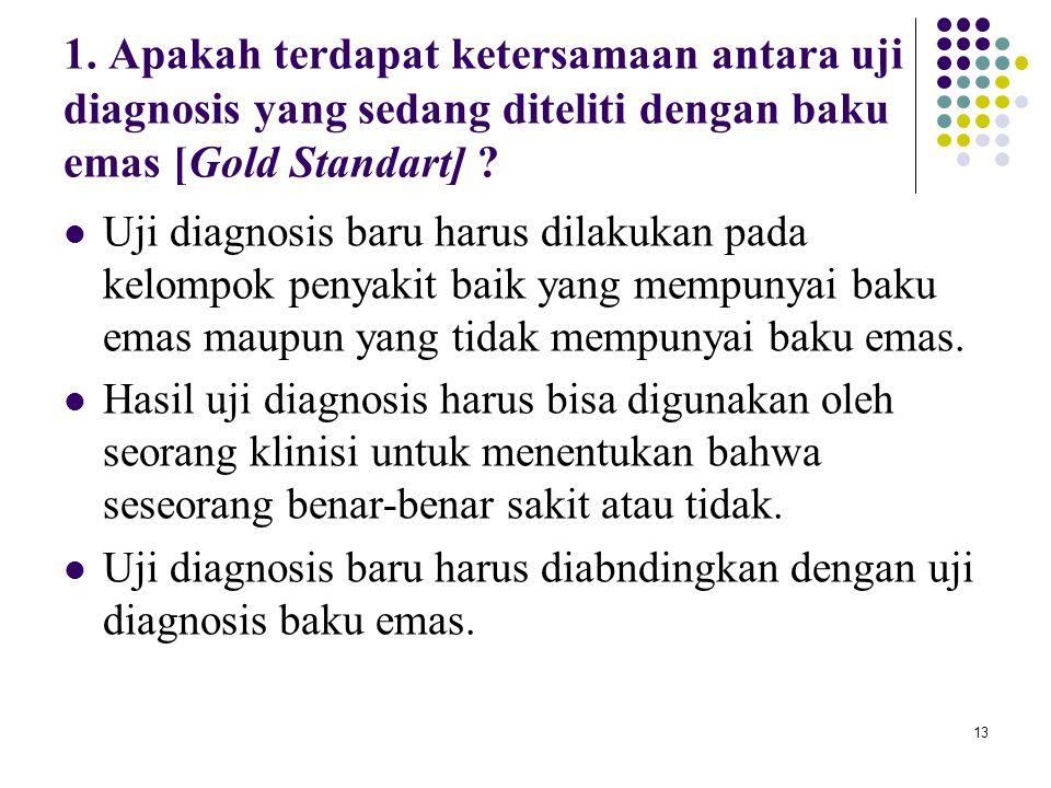 13 1. Apakah terdapat ketersamaan antara uji diagnosis yang sedang diteliti dengan baku emas [Gold Standart] ? Uji diagnosis baru harus dilakukan pada