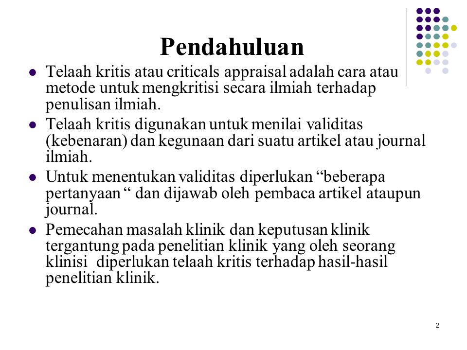 2 Telaah kritis atau criticals appraisal adalah cara atau metode untuk mengkritisi secara ilmiah terhadap penulisan ilmiah. Telaah kritis digunakan un
