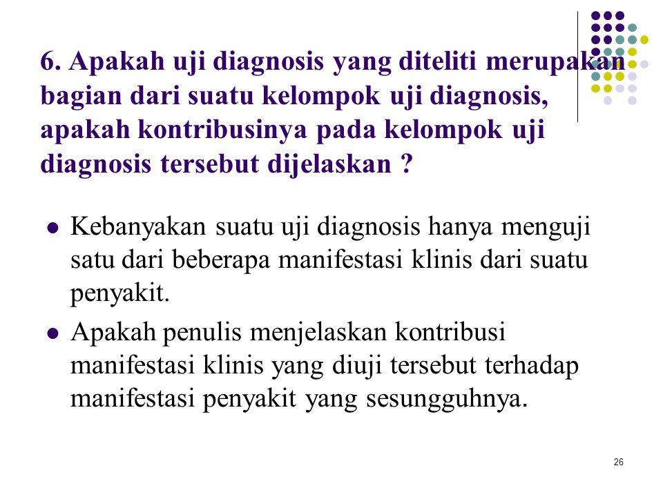 26 6. Apakah uji diagnosis yang diteliti merupakan bagian dari suatu kelompok uji diagnosis, apakah kontribusinya pada kelompok uji diagnosis tersebut