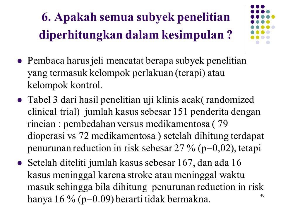 46 6. Apakah semua subyek penelitian diperhitungkan dalam kesimpulan ? Pembaca harus jeli mencatat berapa subyek penelitian yang termasuk kelompok per