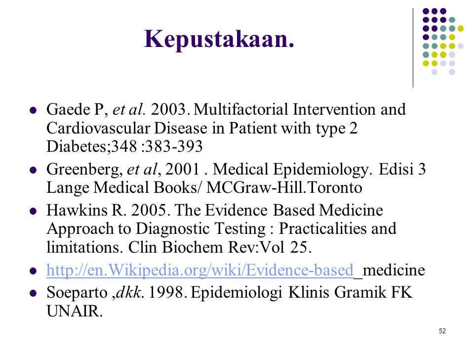 52 Kepustakaan. Gaede P, et al. 2003. Multifactorial Intervention and Cardiovascular Disease in Patient with type 2 Diabetes;348 :383-393 Greenberg, e