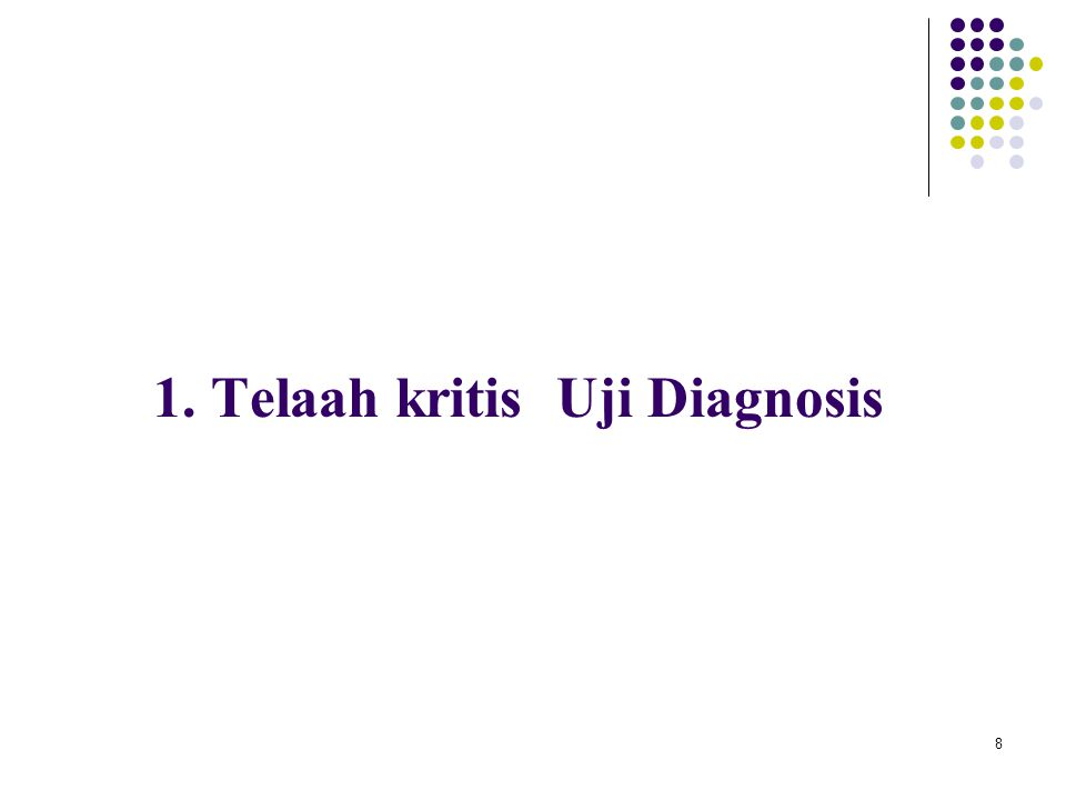 8 1. Telaah kritis Uji Diagnosis