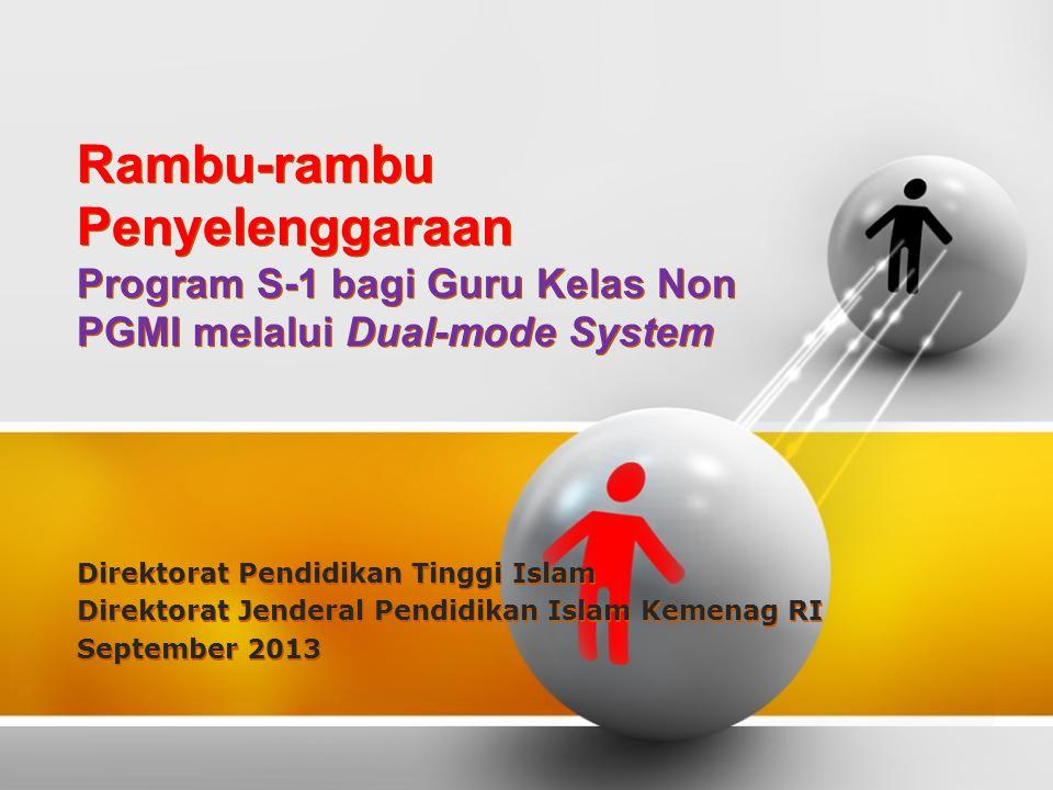 Rambu-rambu Penyelenggaraan Program S-1 bagi Guru Kelas Non PGMI melalui Dual-mode System Direktorat Pendidikan Tinggi Islam Direktorat Jenderal Pendi