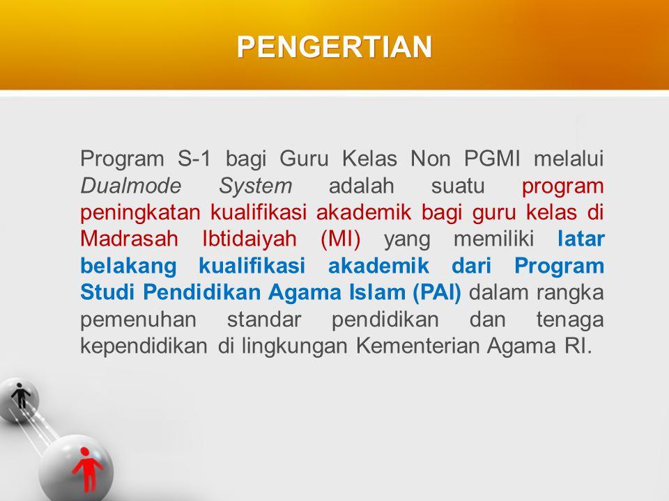 PENGERTIAN Program S-1 bagi Guru Kelas Non PGMI melalui Dualmode System adalah suatu program peningkatan kualifikasi akademik bagi guru kelas di Madra