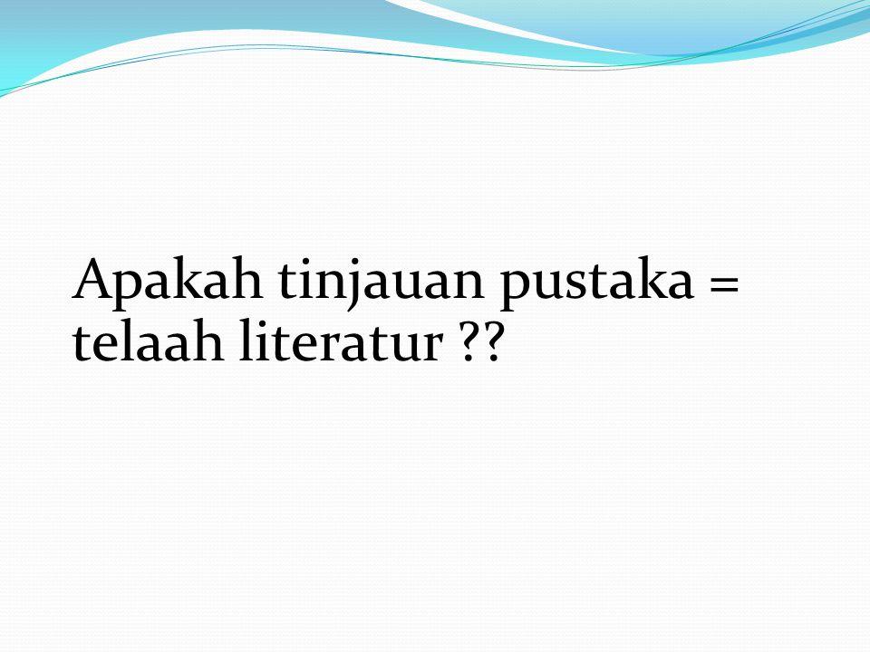 Apakah tinjauan pustaka = telaah literatur ??