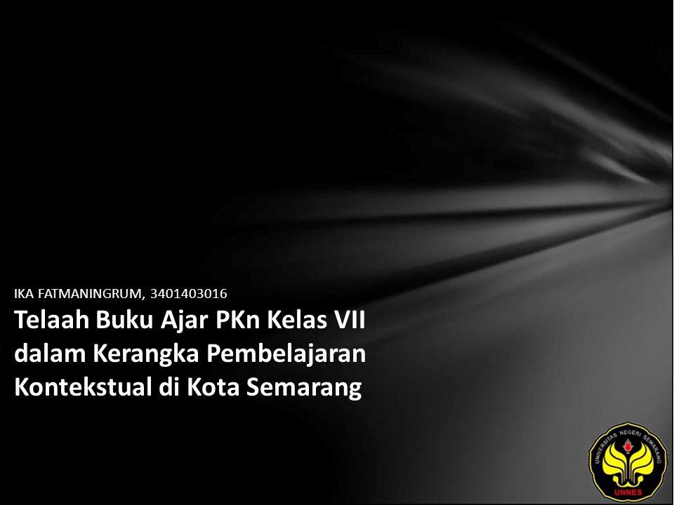 IKA FATMANINGRUM, 3401403016 Telaah Buku Ajar PKn Kelas VII dalam Kerangka Pembelajaran Kontekstual di Kota Semarang