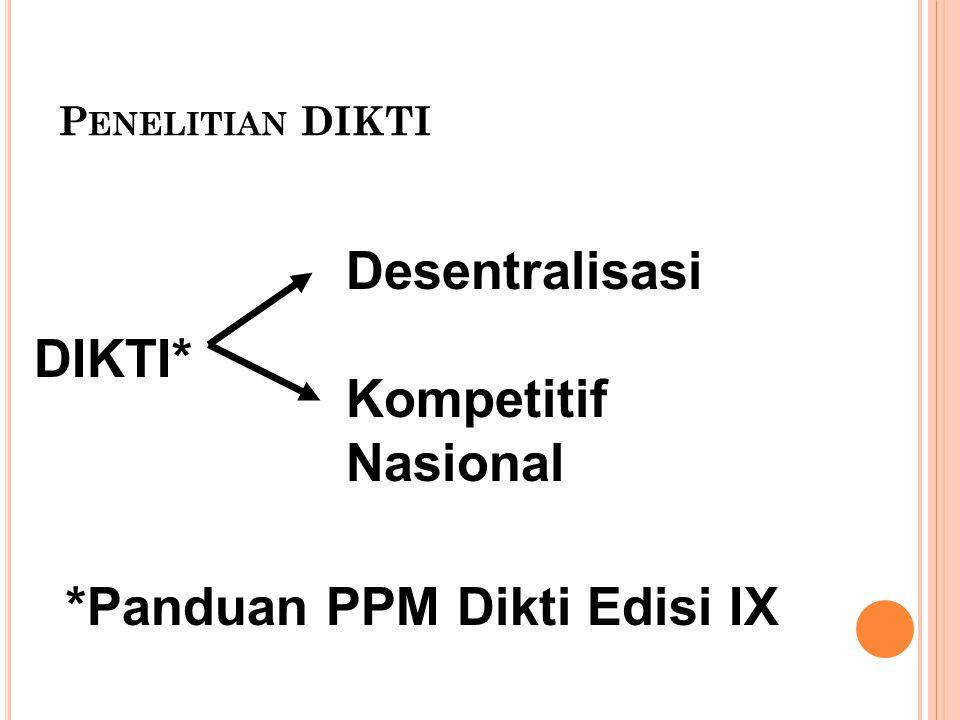 P ENELITIAN DIKTI DIKTI* Desentralisasi Kompetitif Nasional *Panduan PPM Dikti Edisi IX