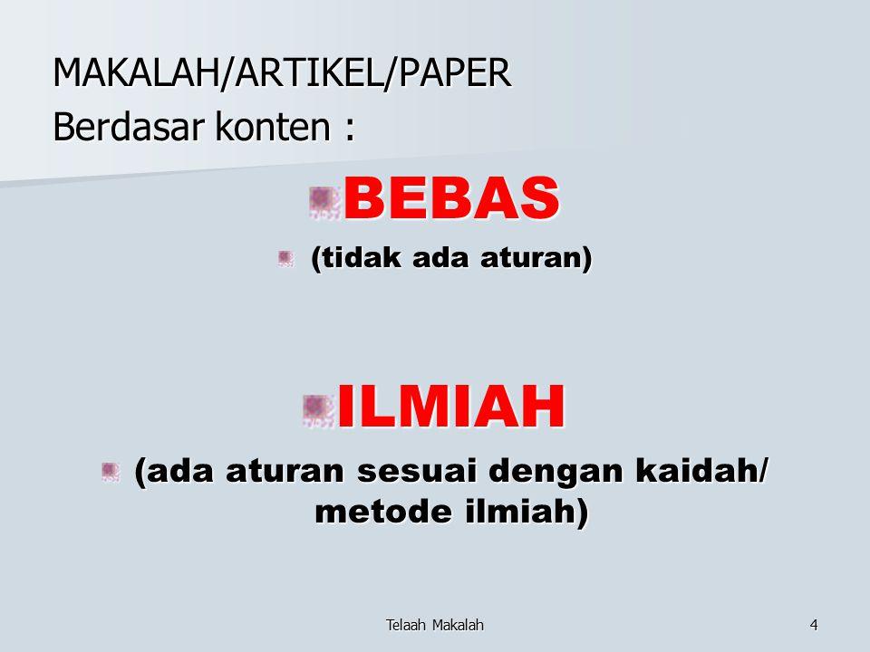 MAKALAH/ARTIKEL/PAPER Berdasar konten : BEBAS (tidak ada aturan) ILMIAH (ada aturan sesuai dengan kaidah/ metode ilmiah) Telaah Makalah4