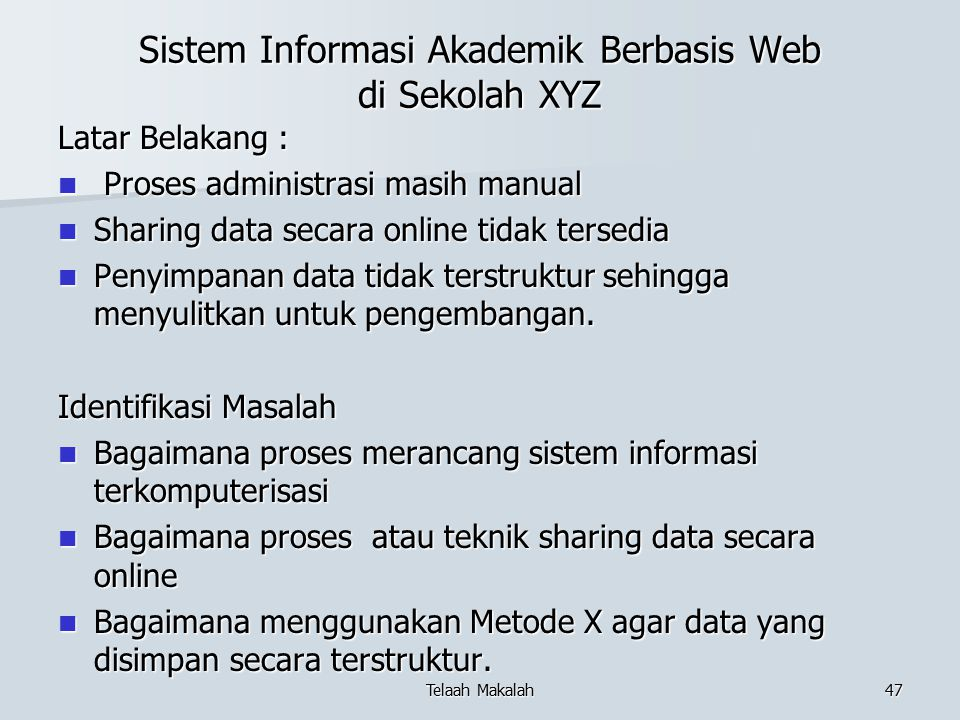 Sistem Informasi Akademik Berbasis Web di Sekolah XYZ Latar Belakang : Proses administrasi masih manual Proses administrasi masih manual Sharing data