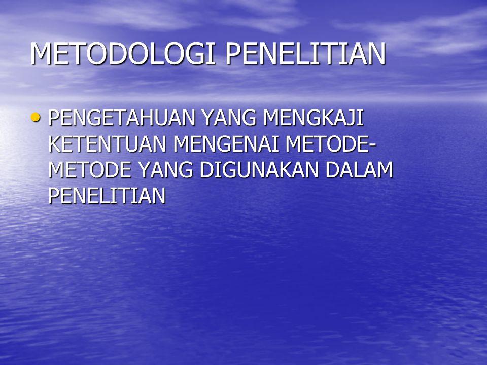 METODOLOGI PENELITIAN PENGETAHUAN YANG MENGKAJI KETENTUAN MENGENAI METODE- METODE YANG DIGUNAKAN DALAM PENELITIAN PENGETAHUAN YANG MENGKAJI KETENTUAN MENGENAI METODE- METODE YANG DIGUNAKAN DALAM PENELITIAN