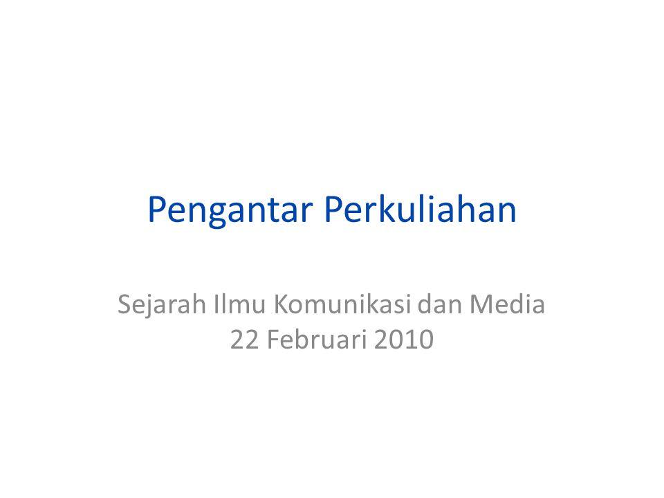 Pengantar Perkuliahan Sejarah Ilmu Komunikasi dan Media 22 Februari 2010