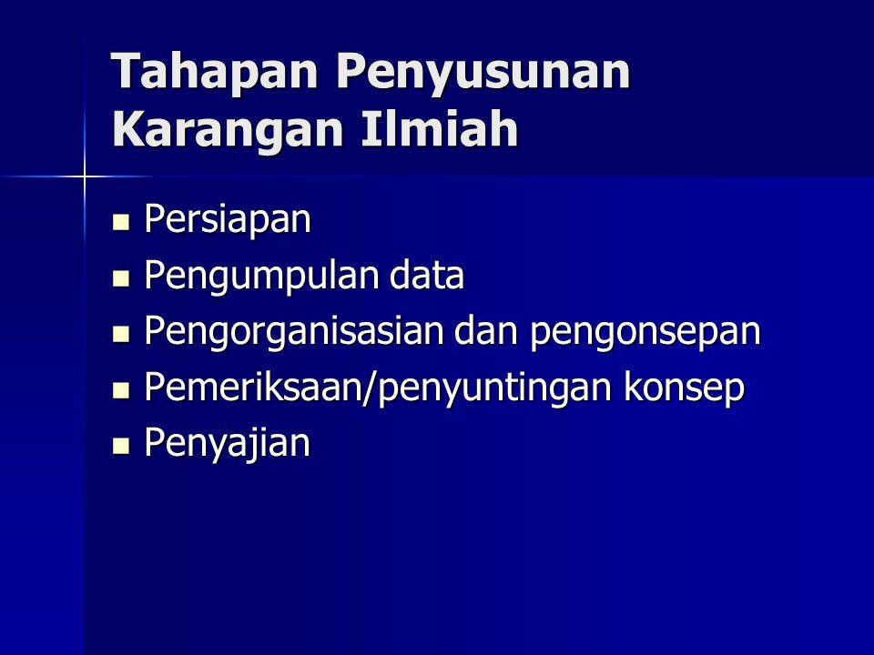 Tahapan Penyusunan Karangan Ilmiah Persiapan Persiapan Pengumpulan data Pengumpulan data Pengorganisasian dan pengonsepan Pengorganisasian dan pengons