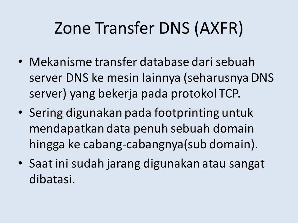 Zone Transfer DNS (AXFR) Mekanisme transfer database dari sebuah server DNS ke mesin lainnya (seharusnya DNS server) yang bekerja pada protokol TCP. S
