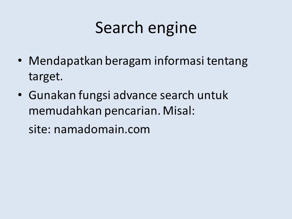 Search engine Mendapatkan beragam informasi tentang target. Gunakan fungsi advance search untuk memudahkan pencarian. Misal: site: namadomain.com