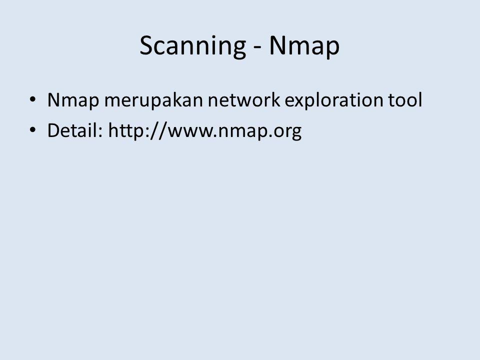 Scanning - Nmap Nmap merupakan network exploration tool Detail: http://www.nmap.org