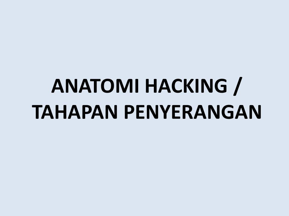 Anatomi Hacking - Scanning Scanning Mencari pintu masuk yang paling mungkin dari sistem sasaran yang sudah ditetapkan.