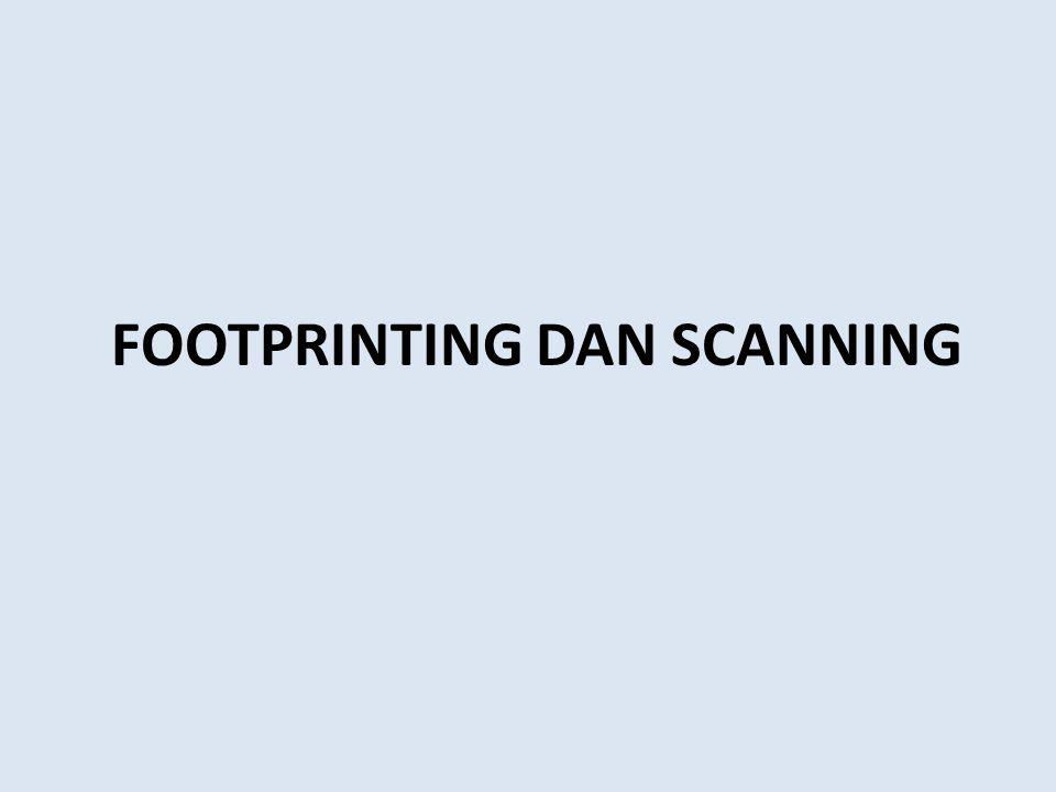 Anatomi Hacking - Footprinting Footprinting Melakukan pencarian sistem yang dapat dijadikan sasaran, mengumpulkan informasi terkait sistem sasaran dengan memakai search engine, whois, dan DNS zone transfer.