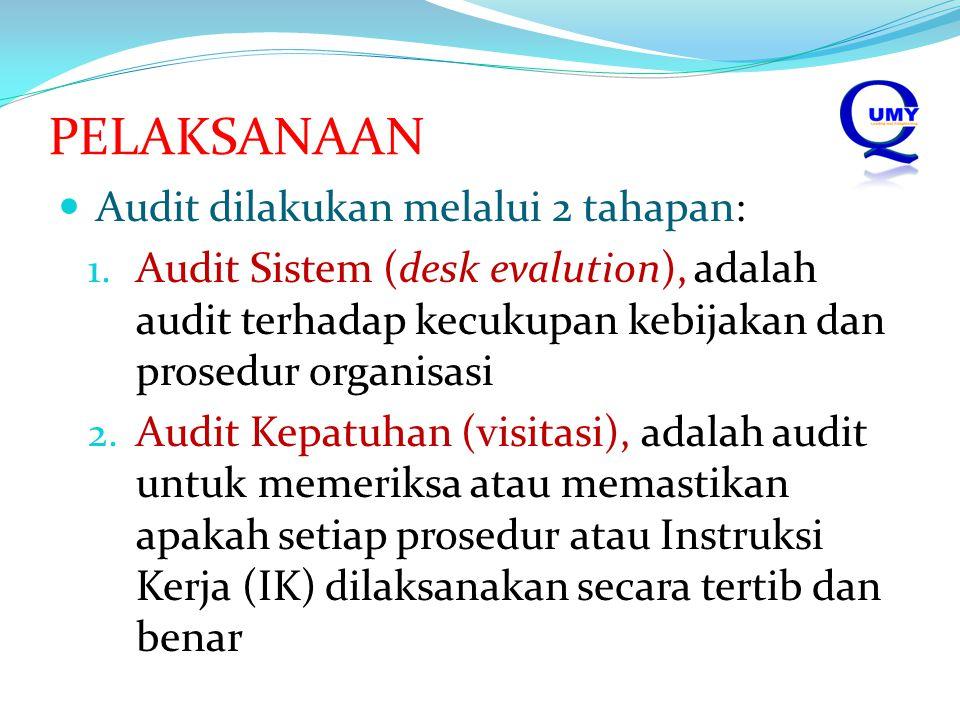 PELAKSANAAN Audit dilakukan melalui 2 tahapan: 1. Audit Sistem (desk evalution), adalah audit terhadap kecukupan kebijakan dan prosedur organisasi 2.