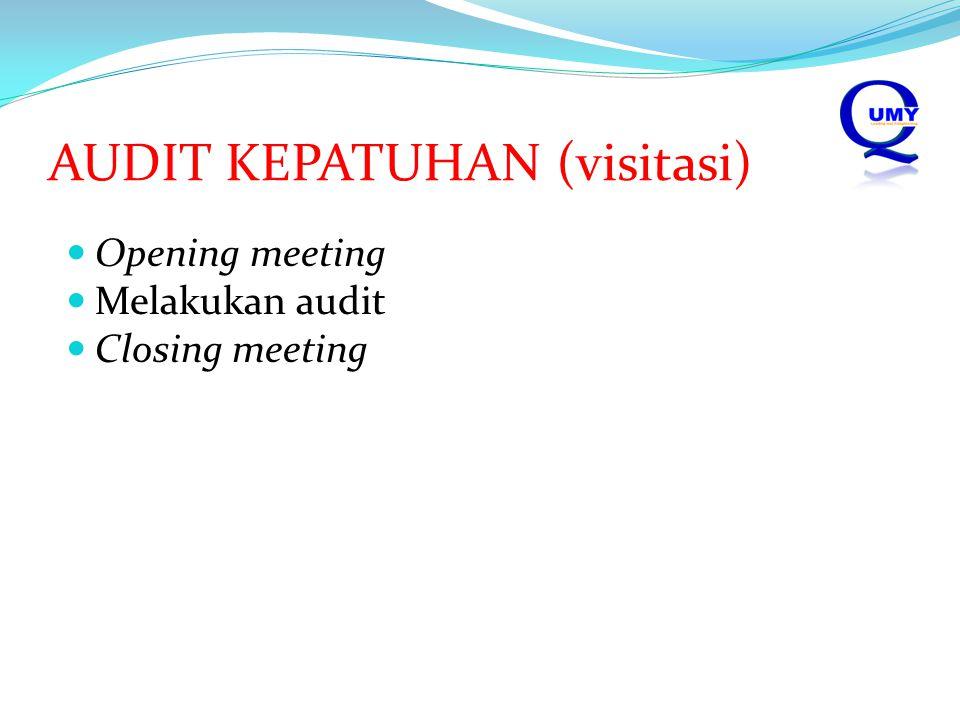 AUDIT KEPATUHAN (visitasi) Opening meeting Melakukan audit Closing meeting