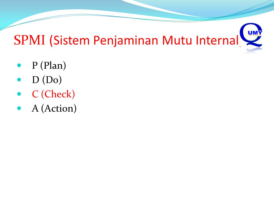SPMI (Sistem Penjaminan Mutu Internal) P (Plan) D (Do) C (Check) A (Action)