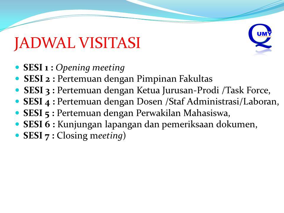 JADWAL VISITASI SESI 1 : Opening meeting SESI 2 : Pertemuan dengan Pimpinan Fakultas SESI 3 : Pertemuan dengan Ketua Jurusan-Prodi /Task Force, SESI 4