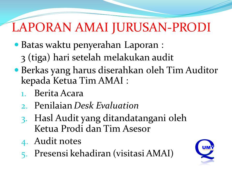 LAPORAN AMAI JURUSAN-PRODI Batas waktu penyerahan Laporan : 3 (tiga) hari setelah melakukan audit Berkas yang harus diserahkan oleh Tim Auditor kepada Ketua Tim AMAI : 1.