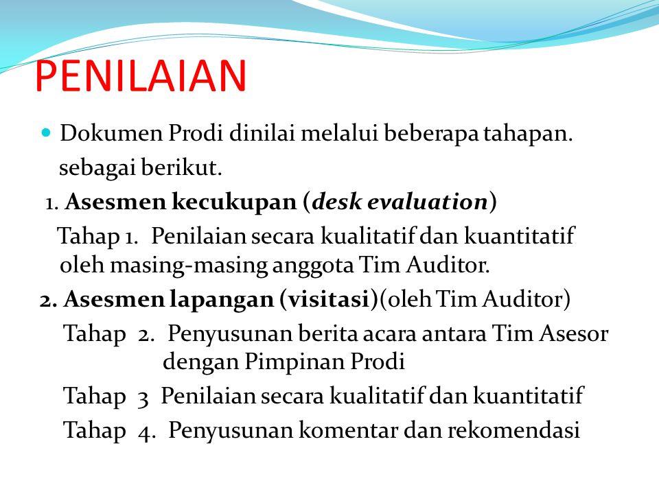 PENILAIAN Dokumen Prodi dinilai melalui beberapa tahapan. sebagai berikut. 1. Asesmen kecukupan (desk evaluation) Tahap 1. Penilaian secara kualitatif