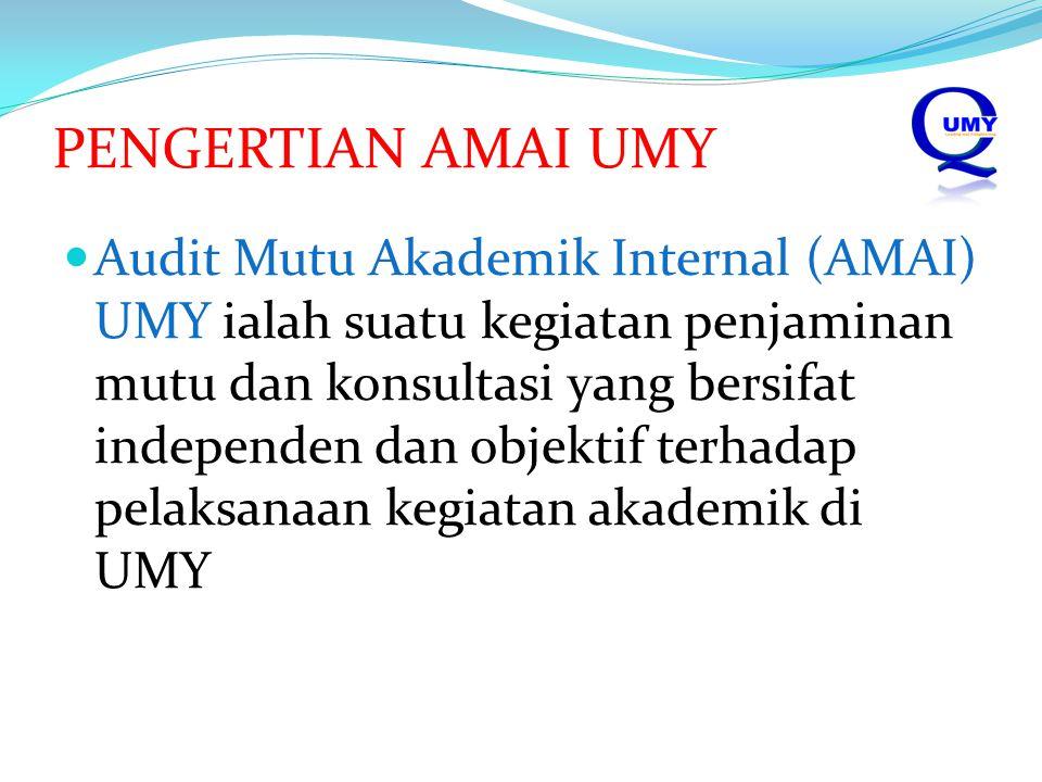 PENGERTIAN AMAI UMY Audit Mutu Akademik Internal (AMAI) UMY ialah suatu kegiatan penjaminan mutu dan konsultasi yang bersifat independen dan objektif