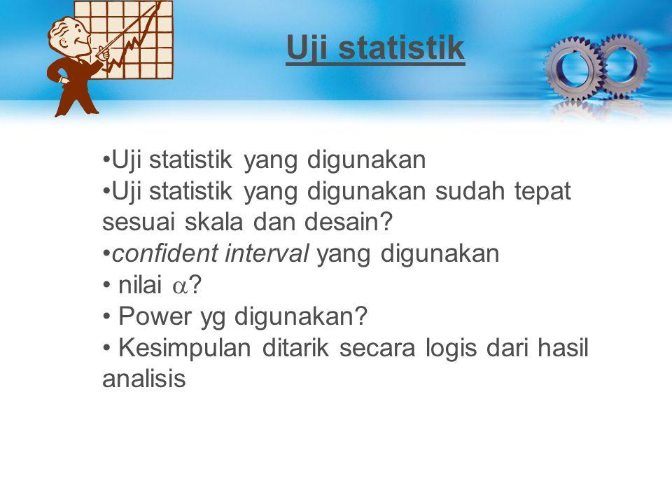 Uji statistik Uji statistik yang digunakan Uji statistik yang digunakan sudah tepat sesuai skala dan desain? confident interval yang digunakan nilai 