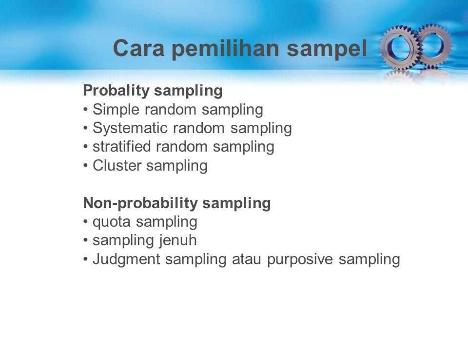 Cara pemilihan sampel Probality sampling Simple random sampling Systematic random sampling stratified random sampling Cluster sampling Non-probability
