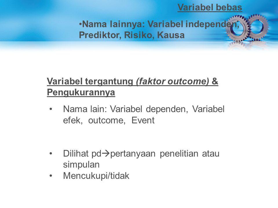Variabel bebas Nama lainnya: Variabel independen, Prediktor, Risiko, Kausa Variabel tergantung (faktor outcome) & Pengukurannya Nama lain: Variabel de