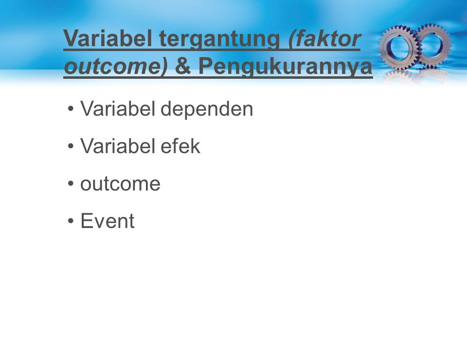 Variabel tergantung (faktor outcome) & Pengukurannya Variabel dependen Variabel efek outcome Event