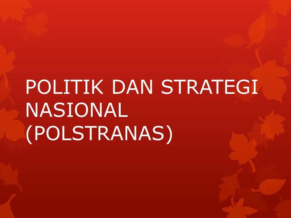 POLITIK DAN STRATEGI POLITIK (POLITICS) :  PROSES PNENTUAN TUJUAN NEGARA & CARA PELAKSANAAN.
